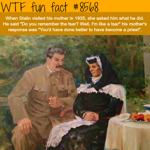 Stalin visit's his mother - WTF fun facts