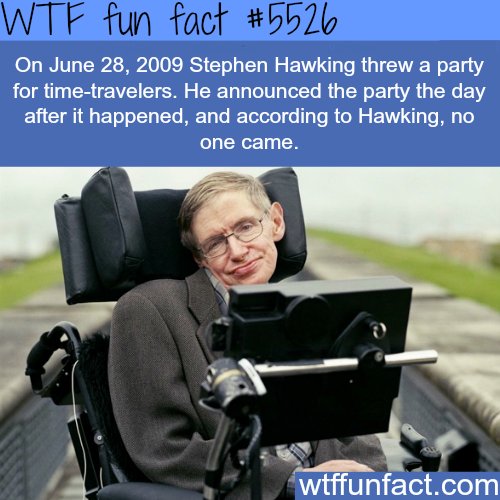 Stephen Hawking's party for time-travelers - WTF fun facts