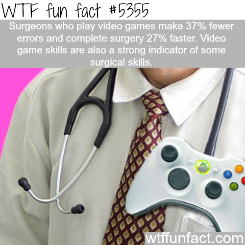 Surgeons who play video games perform better - WTF fun facts