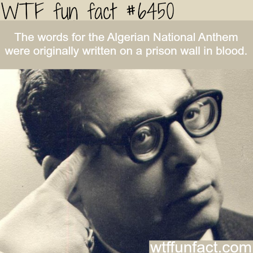 The Algerian National Anthem was first written in blood - WTF fun facts