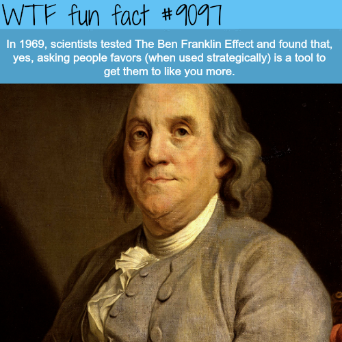 The Ben Franklin Effect - WTF fun fact