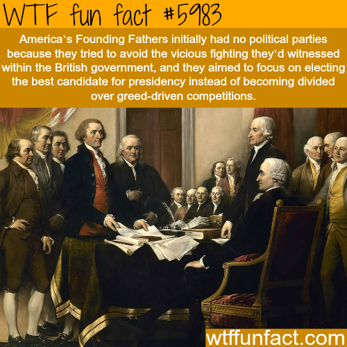 The founding fathers didn't want political parties - WTF fun facts