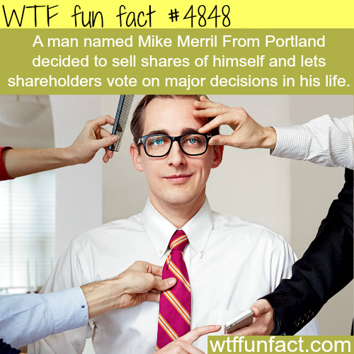 The man who decided to sell shares of himself - WTF fun facts