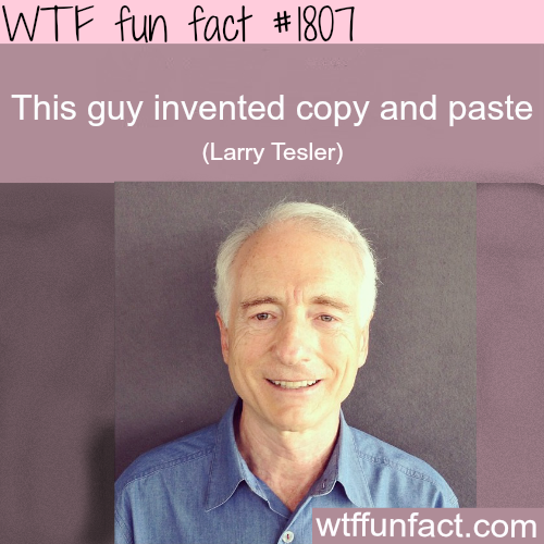 the man who invented Copy & Paste -WTF fun facts