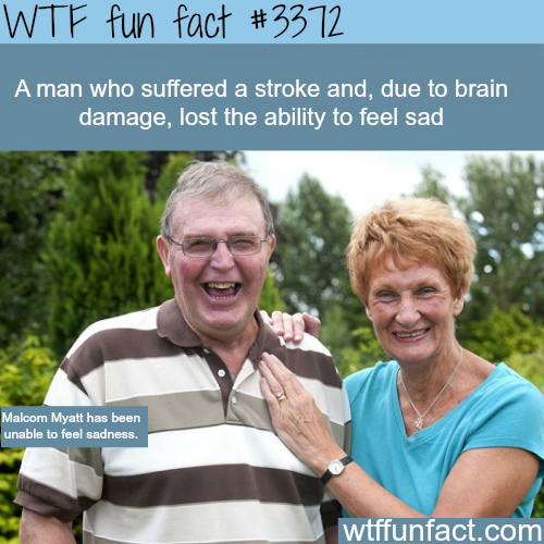 The man who lost the ability to feel sadness -  WTF fun facts