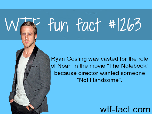 """Ryan Gosling was casted for the role of Noah in the movie """"The Notebook"""" because director wanted someone """"Not Handsome""""."""
