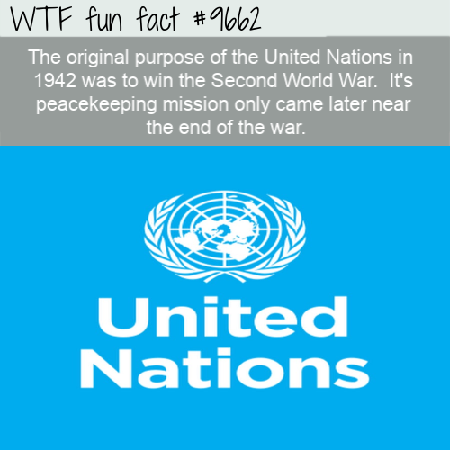 The original purpose of the United Nations in  1942 was to win the Second World War.  It's peacekeeping mission only came later near the end of the war.