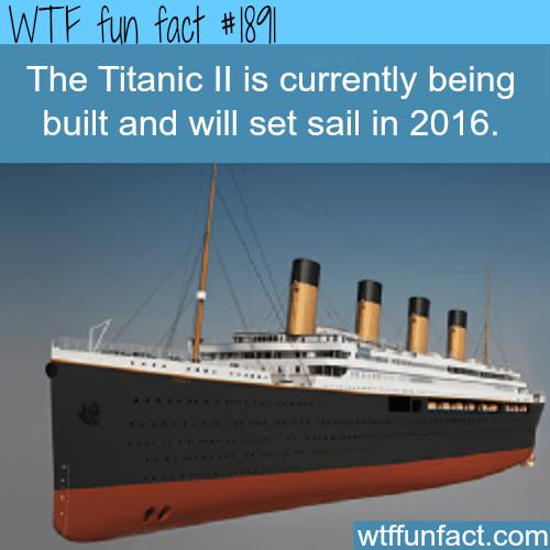 The titanic ll will set sail in 2016 -WTF fun facts