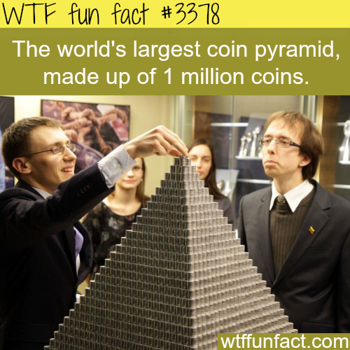 The world's largest coin pyramid - WTF fun facts