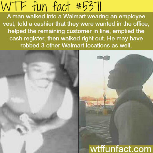 Thief wearing a Walmart employee uniform stole cash from 3 Walmarts - WTF fun facts