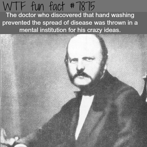 "This doctor was thrown into a mental institution for having ""crazy ideas"" - WTF fun facts"