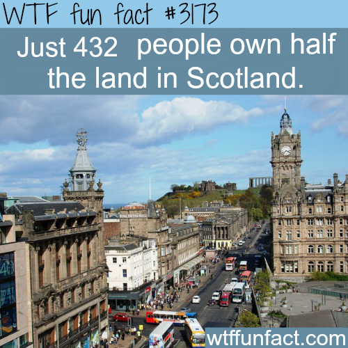 Those people own half of the land in Scotland -  WTF fun facts