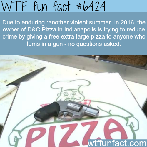 Trade your gun for a pizza - WTF fun facts