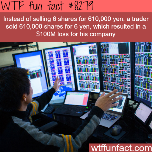 Trader lost his company $100 million dollars in one click - WTF fun facts