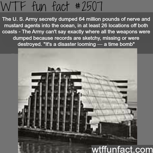 U.S army dumped nerve agents into the ocean -WTF funfacts