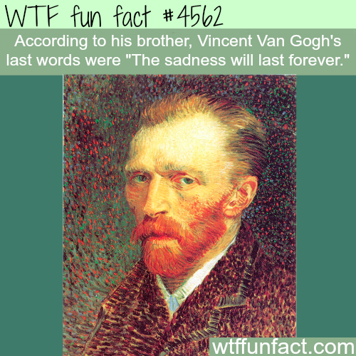 Vincent Van Gogh's last words -   WTF fun facts