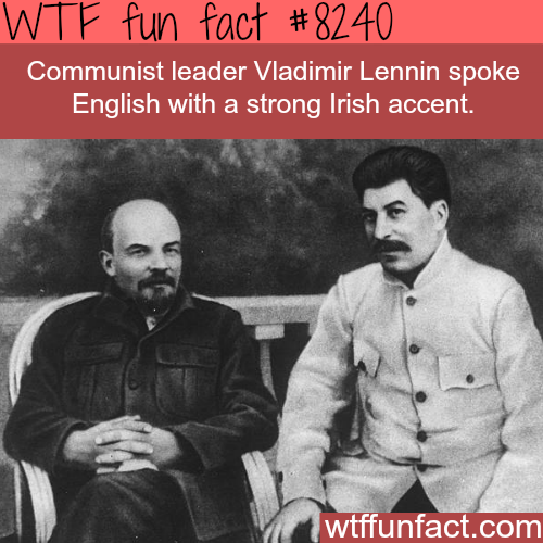 Vladmir Lenin had an Irish accent when speaking English - WTF fun facts
