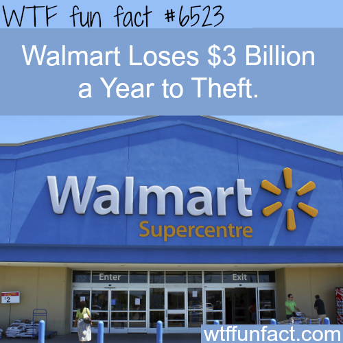 Walmart loses billions of dollars a year because of theft - WTF fun facts