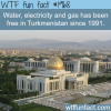 water and electricity and gas are free in turkmenistan