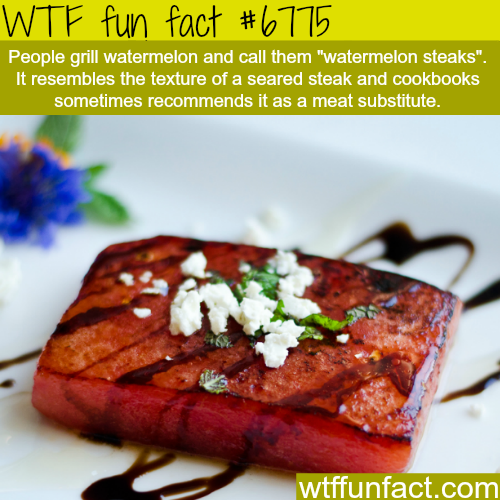 Watermelon Steaks - WTF fun fact