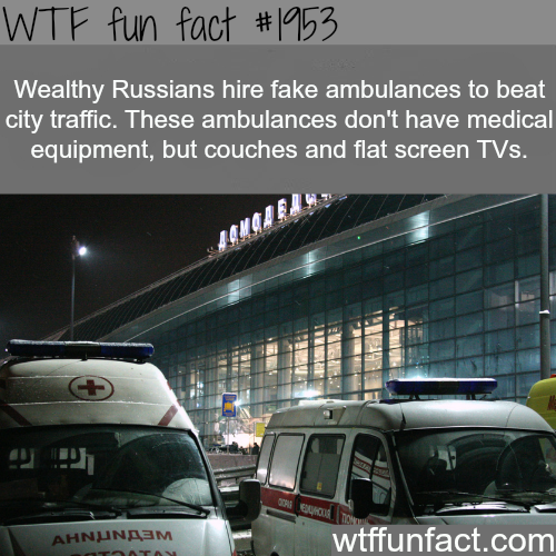 Wealthy Russians hire fake ambulances -WTF fun facts