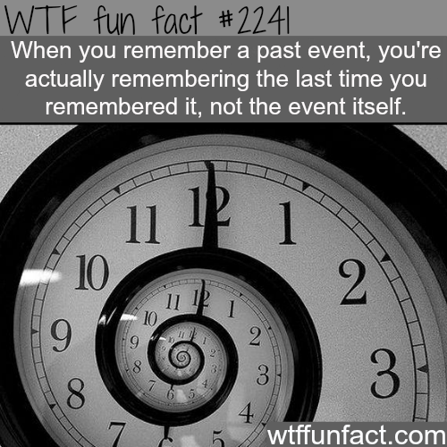 When you remember a past event - WTF fun facts