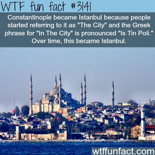 Why Constantinople became Istanbul -  WTF fun facts
