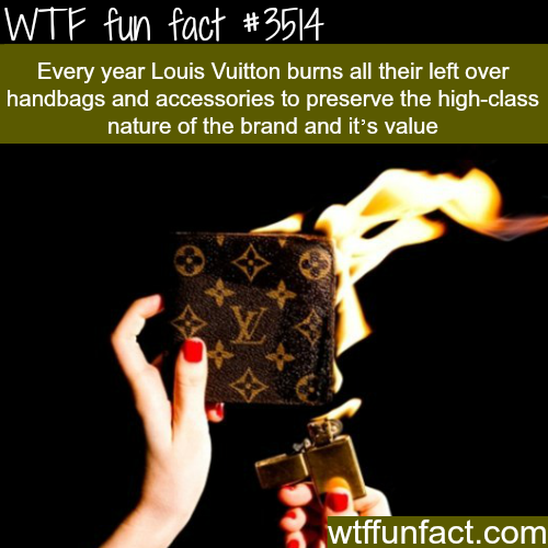 Why Louis Vuitton burns their unsold merchandise -  WTF fun facts