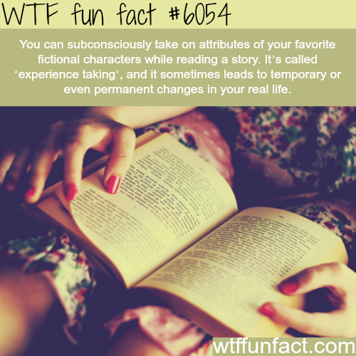 You can take on attributes of your favorite character from reading - WTF fun facts