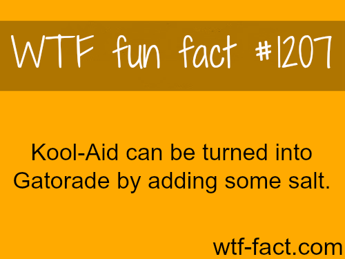 You can turn Kool-Aid into Gatorade by just adding some salt. (source)