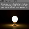 you weight more when the lights are on wtf fun