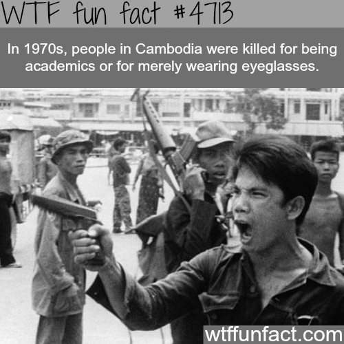 You would be killed in Cambodia for wearing eyeglasses in the 1970s - WTF fun facts