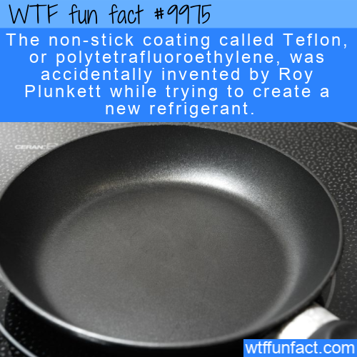 fun fact -Accidental Teflon