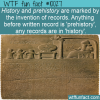 WTF Fun Fact – Prehistory or History
