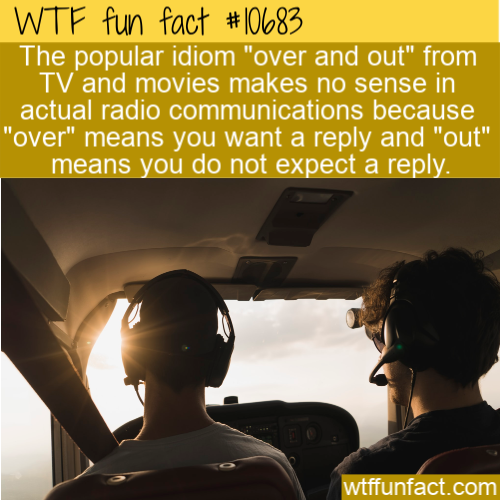 WTF Fun Fact - Over And Out